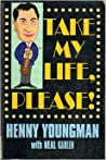 Download ebook Take My Life, Please by Neal Karlen