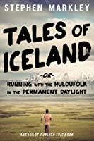 Tales of Iceland -or- Running with the Huldufólk in the Permanent Daylight