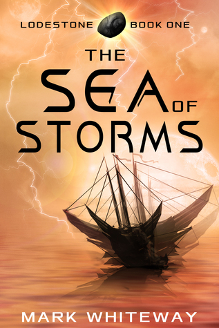The Sea of Storms (Lodestone, #1) by Mark Whiteway