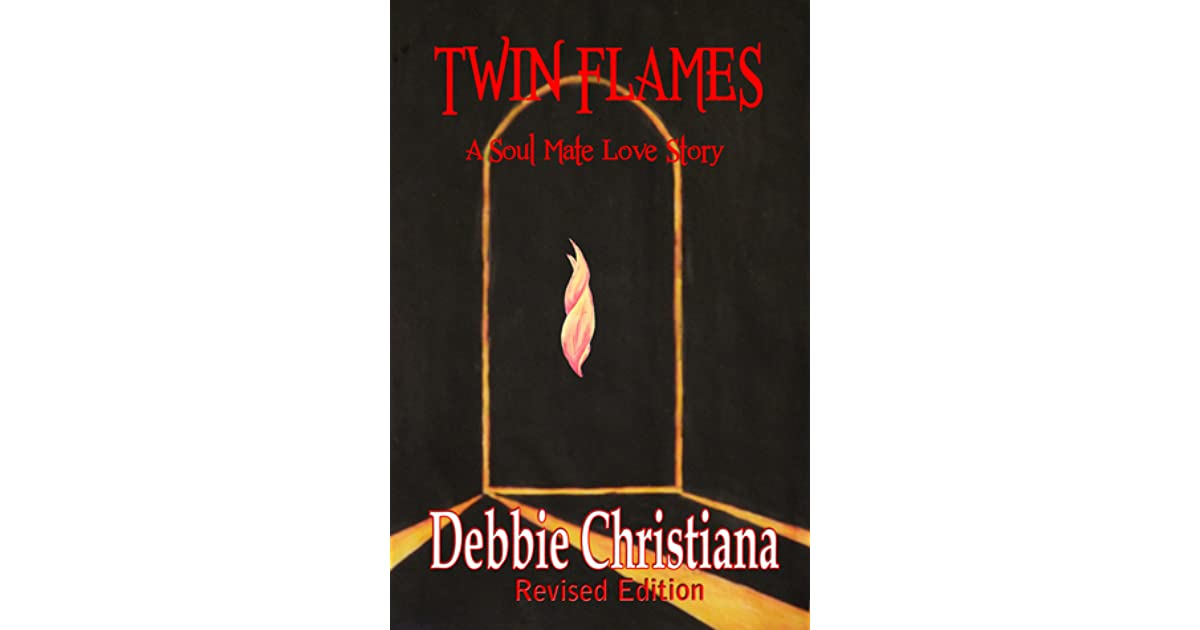 Twin Flames ~ Revised Edition ~ A Soul Mate Love Story by