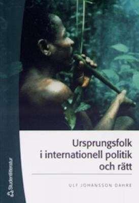 Ursprungsfolk i internationell politik och rätt Ulf Johansson Dahre