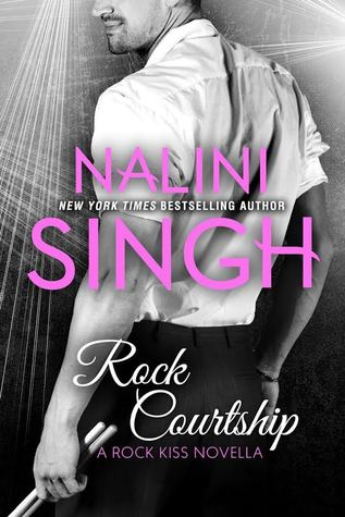Rock Courtship (Rock Kiss, #1.5) by Nalini Singh