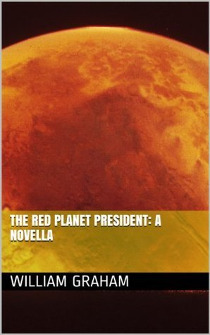 The Red Planet President: A Novella