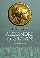 Alexandre, o Grande e o Período Helenístico