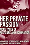 Her Private Passion: More Tales of Pleasure and Domination