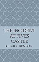 The Incident at Fives Castle (An Angela Marchmont Mystery #5)