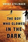 The Boy Who Glowed in the Dark by Orest Stelmach