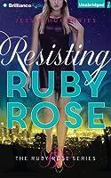 Resisting Ruby Rose (Ruby Rose #2)