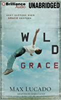 Wild Grace: What Happens When Grace Happens