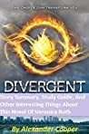 Divergent: Story Summary, Study Guide, Other Interesting Things About This Novel Of Veronica Roth (Divergent, Divergent Series Summary)