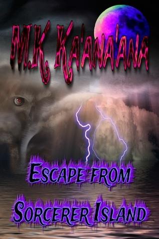 Escape from Sorcerer Island M.K. Kaanaana