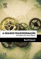 A Grande Transformação - As Origens De Nossa Época