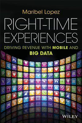 Right-Time Experiences  Driving Revenue with Mobile and Big Data