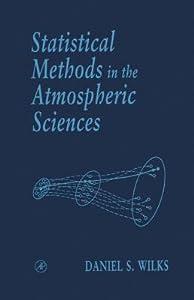 Statistical Methods in the Atmospheric Sciences. International Geophysics Series, Volume 59.
