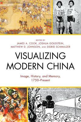 Visualizing Modern China: Image, History, and Memory, 1750-Present