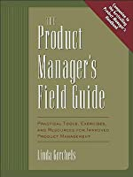 The Product Managers Field Guide