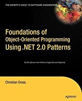 Foundations of Object-Oriented Programming Using .Net 2.0 Patterns