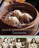 Asian Grandmothers Cookbook, The: Home Cooking from Asian American Kitchens