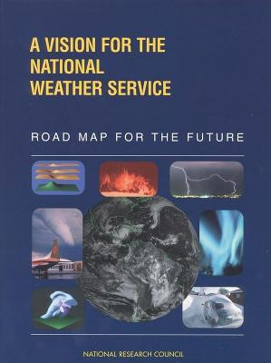 A Vision for the National Weather Service: Road Map for the Future