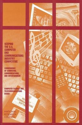 Keeping the U.S. Computer and Communications Industry Competitive: Convergence of Computing, Communications, and Entertainment