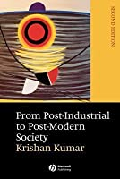 From Post-Industrial to Post-Modern Society. New Theories of the Contemporary World