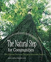 Natural Step for Communities: How Cities and Towns Can Change to Sustainable Practices