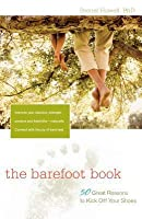 Barefoot Book, The: 50 Great Reasons to Kick Off Your Shoes