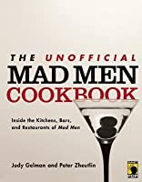 Unofficial Mad Men Cookbook: Inside the Kitchens, Bars, and Restaurants of Mad Men