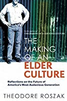 Making of an Elder Culture: Reflections on the Future of America's Most Audacious Generation