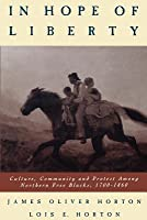 In Hope of Liberty: Culture, Community and Protest Among Northern Free Blacks, 1700-1860 (Revised)