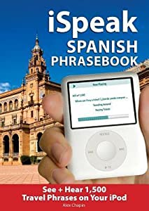Ispeak Spanish Phrasebook (MP3 CD + Guide): The Ultimate Audio + Visual Phrasebook for Your iPod