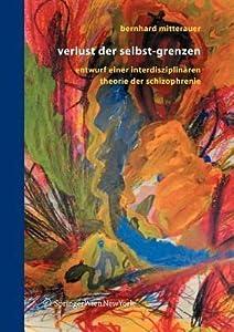 Verlust Der Selbst-Grenzen: Entwurf Einer Interdisziplinaren Theorie Der Schizophrenie