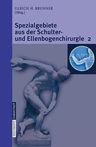 Spezialgebiete Aus Der Schulter- Und Ellenbogenchirurgie 2: Update 2006