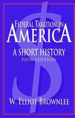 Federal Taxation in America  A Short History (2nd edition)