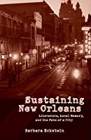 Sustaining New Orleans: Literature, Local Memory, and the Fate of a City