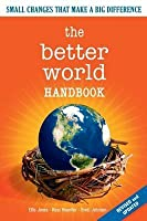 Better World Handbook: Small Changes That Make a Big Difference (Revised)