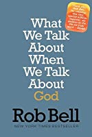 What We Talk About When We Talk About God: A