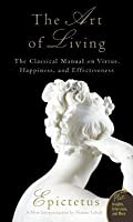 The Art of Living: The Classical Manual on Virtue, Happiness, and Effectiveness