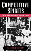 Competitive Spirits: Latin America's New Religious Economy