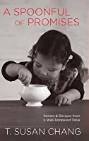 Spoonful of Promises: Stories & Recipes from a Well-Tempered Table