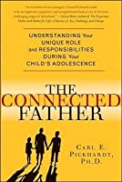 Connected Father: Understanding Your Unique Role and Responsibility During Your Child's Adolescence