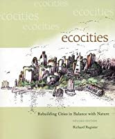 Ecocities: Rebuilding Cities in Balance with Nature (Revised)