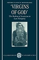 Virgins of God: The Making of Asceticism in Late Antiquity. Oxford Classical Monographs. (Revised)