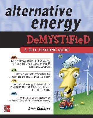 Alternative Energy Demystified by Stan Gibilisco (337 pages, 2007)