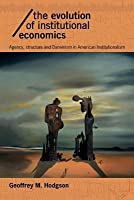 Evolution of Institutional Economics: Agency, Structure and Darwinism in American Institutionalism