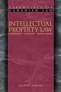 Intellectual Property Law: Copyright, Patents, and Trade-Marks. Essentials of Canadian Law