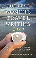 Best Women's Travel Writing 2010: True Stories from Around the World
