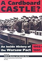 Cardboard Castle?: An Inside History of the Warsaw Pact, 1955-1991. National Securitty Archive Cold War Readers.