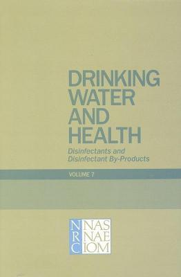 Drinking Water and Health, Volume 7 Disinfectants and Disinfectant By-Products