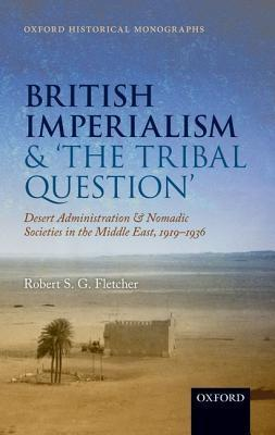 British imperialism and 'the Tribal Question' Desert Administration and Nomadic Societies in the Middle East, 1919-1936